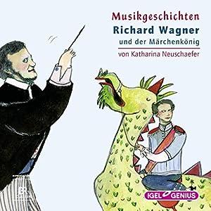 Richard Wagner und der Märchenkönig (Musikgeschichten) Hörspiel