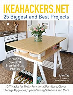 Book Cover: IKEAHACKERS.NET 25 Biggest and Best Projects: DIY Hacks for Multi-Functional Furniture, Clever Storage Upgrades, Space-Saving Solutions and More