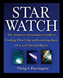: Star Watch: The Amateur Astronomer's Guide to Finding, Observing, and Learning about Over 125 Celestial Objects