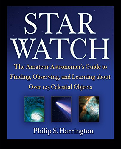 Star Watch: The Amateur Astronomer's Guide to Finding, Observing and Learning About Over 125 Celestial Objects por Philip S. Harrington