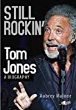 img - for Still Rockin': Tom Jones, A Biography book / textbook / text book