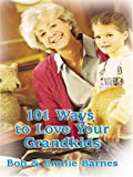 101 Ways to Love Your Grandkids, Bob Barnes and Emilie Barnes, 0786276835