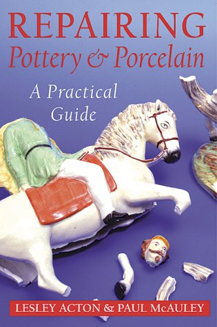 Repairing Pottery and Porcelain: A Practical Guide (Ceramics)