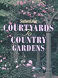 Southern Living Courtyards to Country Gardens, Southern Living Editors, 0848710150