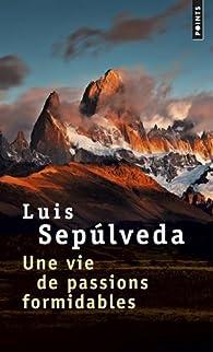 Une vie de passions formidables par Luis Sepúlveda