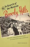 """Jerry Gonzalez, """"In Search of the Mexican Beverly Hills: Latino Suburbanization in Postwar Los Angeles"""" (Rutgers UP, 2018)"""