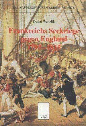 Frankreichs Seekriege gegen England 1793-1815 (Die napoleonischen Kriege)