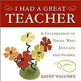 I Had a Great Teacher, Kathy Wagoner, 0517221845