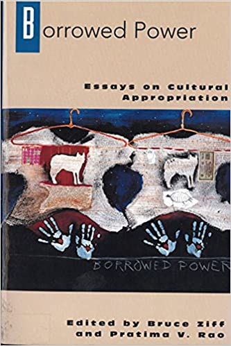 borrowed power essays on cultural appropriation professor bruce  borrowed power essays on cultural appropriation professor bruce ziff 9780813523729 com books