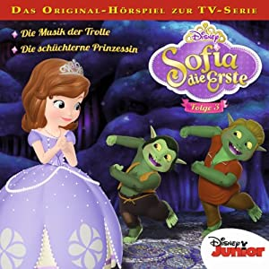 Die Musik der Trolle / Die schüchterne Prinzessin (Sofia die Erste 3) Hörspiel