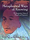 Metaphorical Ways of Knowing : The Imaginative Nature of Thought and Expression, Pugh, Sharon L. and Hicks, Jean W., 0814131514