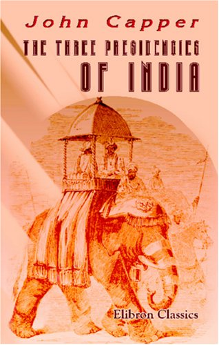Download The Three Presidencies of India: A History of the Rise and Progress of the British Indian Possessions, from the Earliest Records to the Present Time. ... Religion, Manners, and Customs, Education pdf epub