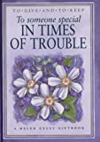 To Someone Special in Times of Trouble, Helen Exley Giftbooks, 1861870744