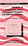 img - for Dynamics of Atmospheric Flows: Atmospheric Transport and Diffusion Processes (Advances in Fluid Mechanics) book / textbook / text book