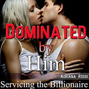 Dominated by Him: Servicing the Billionaire, Part 3 Audiobook