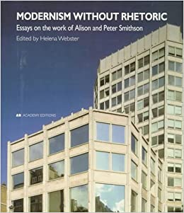 modernism out rhetoric essays on the work of alison and peter  modernism out rhetoric essays on the work of alison and peter smithson helena webster 9781854904959 com books