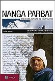 Nanga Parbat. Das Drama 1970 und die Kontroverse: Wie die Messner-Tragödie zum größten Streitfall der Alpingeschichte wurde