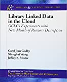 Library Linked Data in the Cloud: OCLC's Experiments with New Models of Resource Description (Synthesis Lectures on the Semantic Web: Theory and Technolog)
