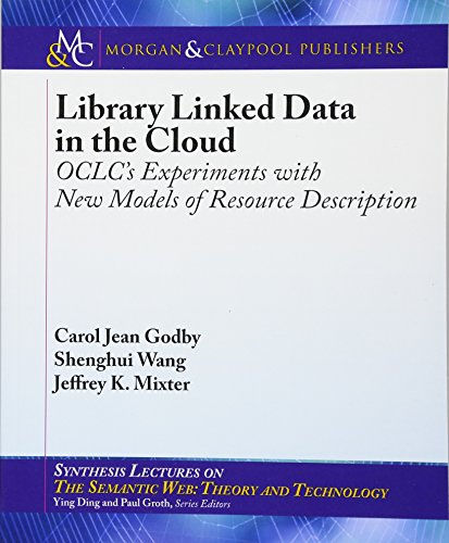 Library Linked Data in the Cloud: OCLC's Experiments with New Models of Resource Description (Synthesis Lectures on the Semantic Web: Theory and Technolog) by Morgan & Claypool