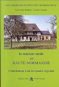 La maison rurale en Haute-Normandie par Jean-Louis Boithias