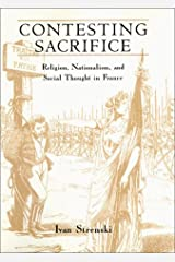 Contesting Sacrifice: Religion, Nationalism, and Social Thought in France Hardcover