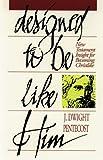 Designed to Be Like Him, J. Dwight Pentecost, 0929239881