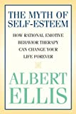 The Myth of Self-esteem: How Rational Emotive Behavior Therapy Can Change Your Life Forever by Ellis, Albert(October 3, 2005) Paperback