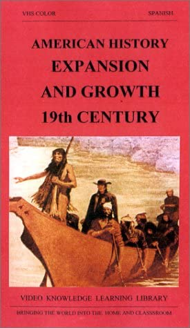 American History - Spanish Narration - Expansion and Growth: nineteenth Century America [VHS]