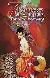 Seven Times A Woman by Sara M. Harvey (2011-12-01)
