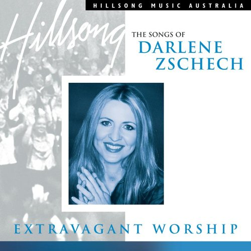 Extravagant Worship: The Songs of Darlene Zschech (Best Of Darlene Zschech)