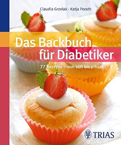 Das Backbuch für Diabetiker: 77 Rezepte - von süß bis pikant Taschenbuch – 25. April 2012 Claudia Grzelak Katja Porath TRIAS 3830462387