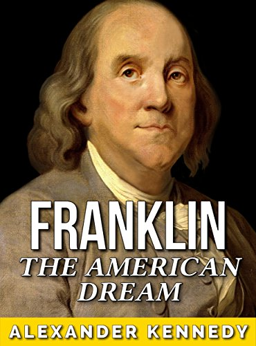 Benjamin Franklin: The American Dream (The True Story of Benjamin Franklin) (Historical Biographies of Famous People) cover