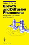 Growth and Diffusion Phenomena : Mathematical Frameworks and Applications, Robert B. Banks, 0387555072
