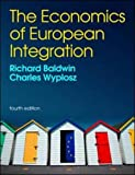 The Economics of European Integration, Richard E. Baldwin, Charles Wyplosz, 007713172X