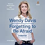 Forgetting to Be Afraid: A Memoir | Wendy Davis