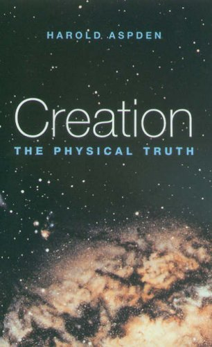 Creation: The Physical Truth Harold Aspden