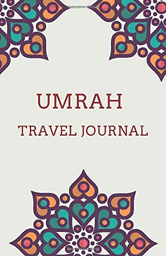 Umrah Travel Journal: Pilgrimage Notebook and Planner for the trip to Mecca and Madina | Umrah Diary and Dua Book | Umrah Notes | Umrah Journal