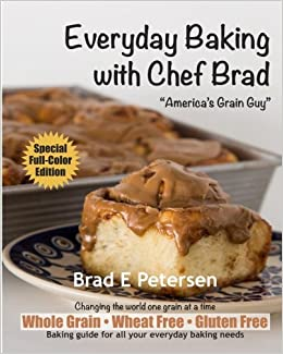 Everyday Baking with Chef Brad: Brad E Petersen, Louise