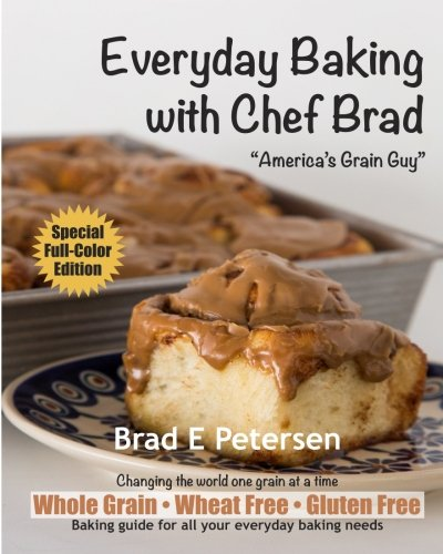 Everyday Baking with Chef Brad by Brad E Petersen