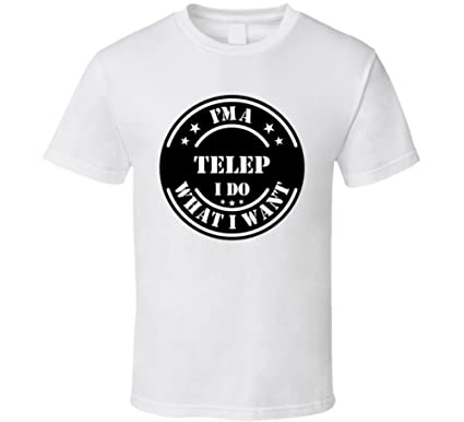 Im A Telep I Do What Want Funny T Shirt S White