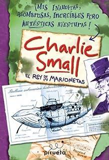 Charlie Small. El Rey De Las Marionetas (Spanish Edition)
