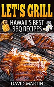 Let's Grill Hawaii's Best  BBQ Recipes: Barbecue Grilling,  Smoking, and  Slow Cooking Meats, Fish, Seafood, Sides, Vegetables, and Desserts