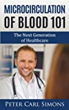 img - for Microcirculation of Blood 101: The Next Generation of Healthcare book / textbook / text book