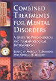 Combined Treatments for Mental Disorders : A Guide to Psychological and Pharmacological Interventions, , 1557987807