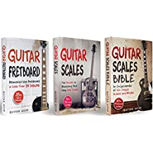Guitar Scales: 3 in 1: A Step by Step Guide to Transform the Beginner in You into An Absolute Guitar God (Guitar Scales Mastery)