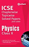 ICSE Chapterwise Solved Papers 2015 - 2000 Physics class 10th (Old Edition)