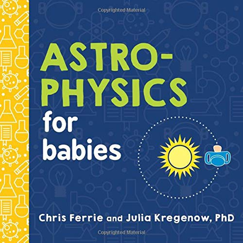 Book cover from Astrophysics for Babies (Baby University) by Chris Ferrie
