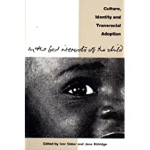 In the Best Interests of the Child: Culture, Identity and Transracial Adoption