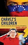 Chavez's Children : Ideology, Education, and Society in Latin America, Anselmi, Manuel, 0739165259