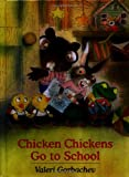 Chicken Chickens Go to School, Valeri Gorbachev, 0735817677